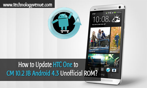 How to Update HTC One to Android 4.3 JB CyanogenMod 10.2?
