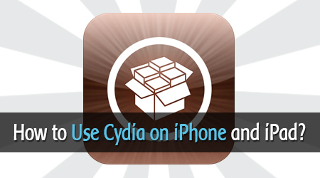How to Use Cydia on iPhone and iPad Easily?