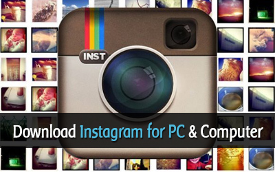 Download Instagram for PC, Instagram for Computer Download (Windows Vista/7/8)