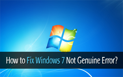 How to Fix Windows 7 Not Genuine Error Easily in Your Computer?