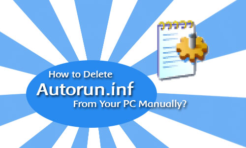 How to Remove Autorun.inf Virus Without Any Softwares?